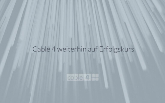 Cable 4 News: Cable 4 weiterhin auf Erfolgskurs